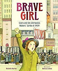 Brave Girl: Clara and the Shirtwaist Makers' Strike of 1909 by Michelle Markel, illustrated by Melissa Sweet