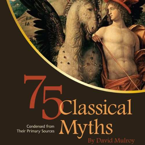 75 Classical Myths Condensed from Their Primary Sources audiobook cover art