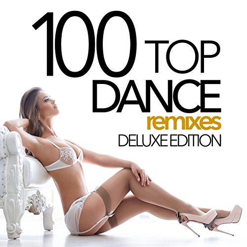 100 Top Dance Remixes (Deluxe Edition) [Explicit]