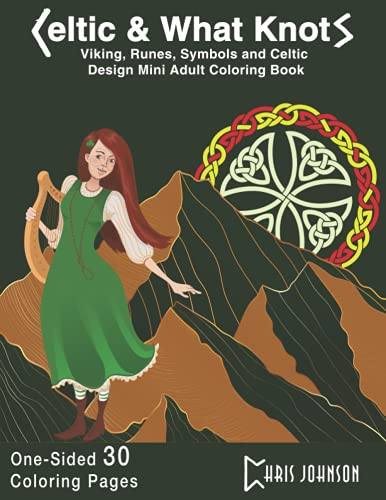 Celtic & What Knots - Viking, Runes, Symbols and Designs Adult Coloring Book: Add color to your day. Flowers, people, and items from the past. Simple and detailed ancient pages in various themes.