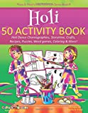 Holi 50 Activity Book: Holi Dance Choreographies, Storytime, Crafts, Recipes, Puzzles, Word games, Coloring & More! (Maya & Neel's India Adventure Series)