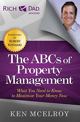 Real Estate Investing Books! - The ABCs of Property Management: What You Need to Know to Maximize Your Money Now (Rich Dad's Advisors (Paperback))