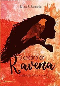O Destino de Ravena: O Palácio de Cristal por [Bruna S. Sarmanho]
