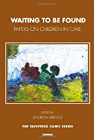 Waiting To Be Found: Papers on Children in Care (The Tavistock Clinic Series) by Andrew Briggs(2012-09-01)