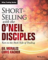 Short-Selling with the O'Neil Disciples: Turn to the Dark Side of Trading (Wiley Trading)