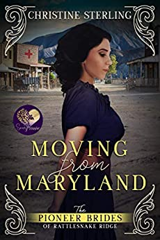 Moving from Maryland (The Pioneer Brides from Rattlesnake Ridge Book 3) by [Christine Sterling]