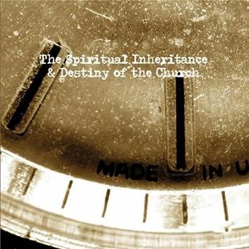 The Spiritual Inheritance & Destiny of the Church