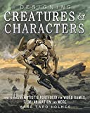 Designing Creatures and Characters: How to Build an Artist's Portfolio for Video Games, Film, Animation and More (English Edition)