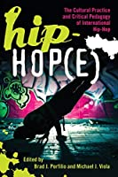 Hip-hope: The Cultural Practice and Critical Pedagogy of International Hip-hop (Adolescent Cultures, School & Society)