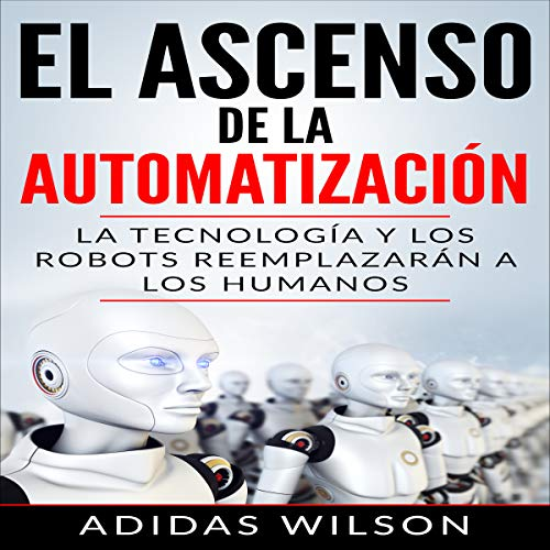 El Ascenso de la Automatización [The Ascent of Automation]  By  cover art
