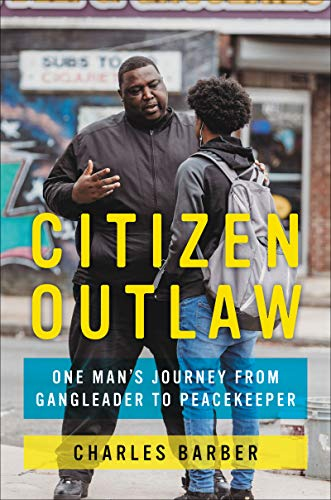 Compare Textbook Prices for Citizen Outlaw: One Man's Journey from Gangleader to Peacekeeper Illustrated Edition ISBN 9780062692849 by Barber, Charles