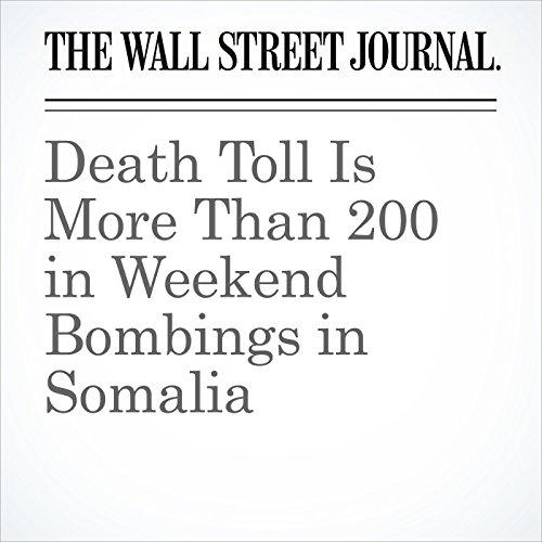 Death Toll Is More Than 200 in Weekend Bombings in Somalia | Nicholas Bariyo
