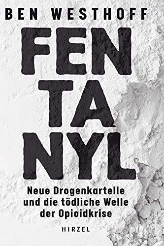 Fentanyl: Neue Drogenkartelle und die tödliche Welle der Opioidkise: Neue Drogenkartelle und die tödliche Welle der Opioidkrise