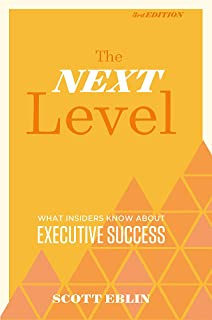 The Next Level, 3rd Edition: What Insiders Know About Executive Success