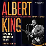 On My Merry Way: Singles As & Bs - The Earliest Sessions of the Guitar 1954-1962 von Albert King