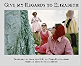 Peter Bialobrzeski: Give My Regards To Elizabeth
