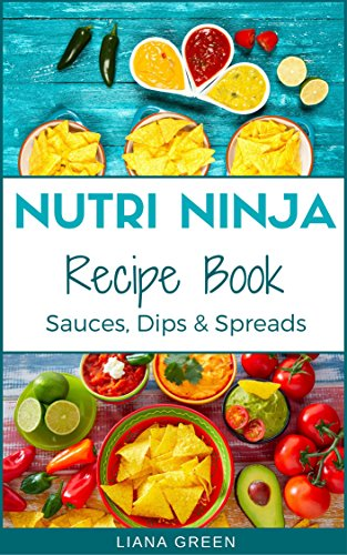 Nutri Ninja Recipe Book: Sauces, Dips and Spreads - Blender Recipes for your High Speed Blender (Nutri Ninja Recipe Books Book 3) (English Edition)
