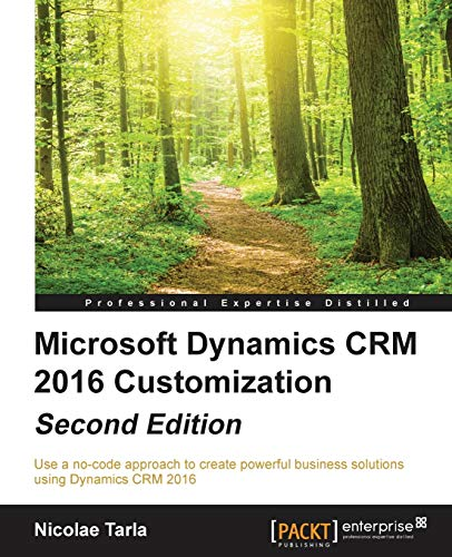 Microsoft Dynamics CRM 2016 Customization - Second Edition: Use a no-code approach to create powerful business solutions using Dynamics CRM 2016 (English Edition)