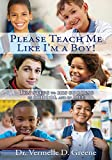 Please Teach Me Like I'm a Boy!: Ten steps to his success in school and in life