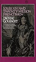 Louis XIV and Twenty Million Frenchmen: A New Approach, Exploring the Interrelationship Between the People of a Country and the Power of Its King