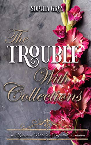 The Trouble with Collections: A Mysterious Pride and Prejudice Variation (Meryton Mysteries Book 5) by [Sophia Grey, A Lady]
