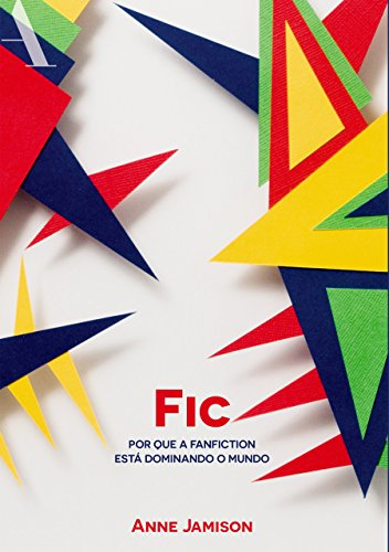 Fic: Por que a fanfiction está dominando o mundo (Portuguese Edition)