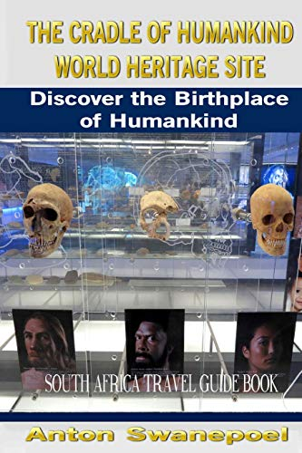 The Cradle of Humankind World Heritage Site: Discover the Birthplace of Humankind (South Africa Travel Books, Band 1)