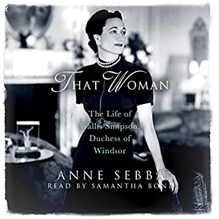 That Woman                   By:                                                                                                                                 Anne Sebba                               Narrated by:                                                                                                                                 Samantha Bond                      Length: 11 hrs and 30 mins     103 ratings     Overall 4.4