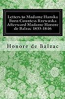 Letters to Madame Hanska Born Countess Rzewuska Afterward Madame Honore De Balzac 1833-1846
