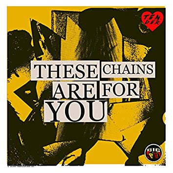 These Chains Are For You