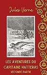 Les Aventures du Capitaine Hatteras | 2ème partie: Illustré et annoté par Verne