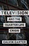 Television and The Quarter Life Crisis (English Edition)