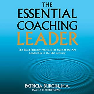 The Essential Coaching Leader: The Brain-Friendly Practices for State-of-the Art Leadership inthe 21st Century audiobook cover art
