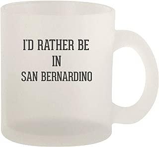 I'd Rather Be In SAN BERNARDINO - 10oz Frosted Glass Coffee Mug