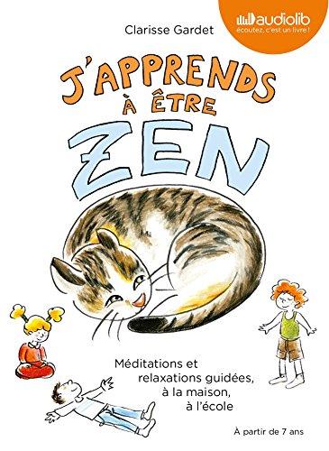J'apprends à être zen - Méditations et relaxations guidées, à la maison, à l'école: Livre audio - 1 CD Audio et livret de 24 pages