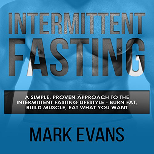 Intermittent Fasting: A Simple, Proven Approach to the Intermittent Fasting Lifestyle audiobook cover art