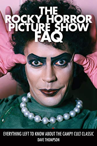 The Rocky Horror Picture Show FAQ: Everything Left to Know About the Campy Cult Classic (English Edition)
