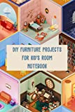 DIY Furniture Projects for Kid's Room Notebook: Notebook Journal  Diary/ Lined - Size 6x9 Inches 100 Pages