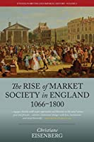 The Rise of Market Society in England, 1066-1800 (Studies in British and Imperial History (1))