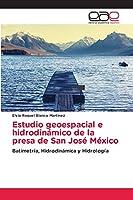 Estudio geoespacial e hidrodinámico de la presa de San José México
