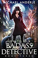 How To Be A Badass Detective: Book Three: Book Three