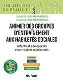 Animer des groupes d'entraînement aux habiletés sociales - Enfants et adolescents avec troubles ... TDA/H, Troubles anxieux, Haut potentiel