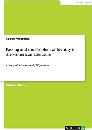 Passing and the Problem of Identity in Afro-American Literature: A Study of N. Larsen and J.W. Johnson