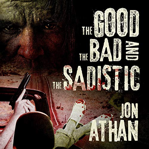 The Good, the Bad, and the Sadistic audiobook cover art