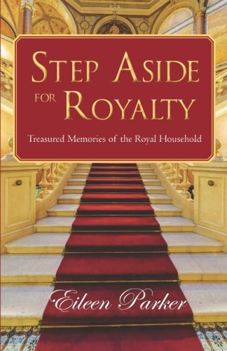 Compare Textbook Prices for Step Aside for Royalty: Treasured Memories of the Royal Household Second revised and abridged edition Edition ISBN 9780995770744 by Parker, Eileen