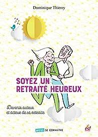Soyez un retraité heureux : Devenir auteur et acteur de sa retraite par Jean-Louis Cornalba