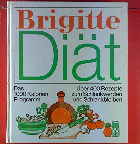 Brigitte Diät. Das 1000 Kalorien Programm. Über 400 Rezepte zum Schlangkwerden und Schlankbleiben,
