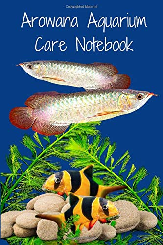 Arowana Aquarium Care Notebook: Specifically Created for Arowana Fish Tank Maintenance Record Book. Great For Monitoring Water Parameters, Water Change Schedule, And Breeding Conditions
