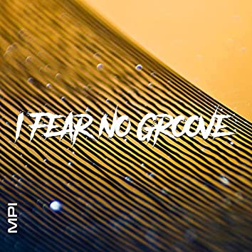 I Fear No Groove