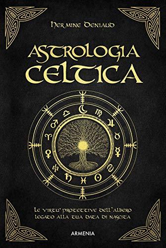 Astrologia celtica. La magia nascosta del vostro albero protettore